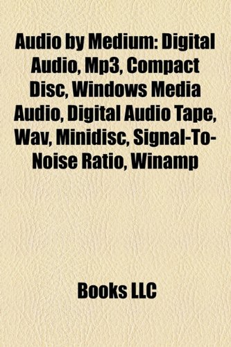 Audio by Medium: Digital Audio, MP3, Compact Disc, Windows Media Audio, Digital Audio Tape, Wav, Minidisc, Signal-To-Noise Ratio, Winam