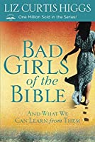 Bad Girls of the Bible: And What We Can Learn from Them by Liz Curtis Higgs(2013-07-16)