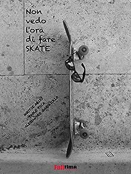 Non vedo l'ora di fare skate (Italian Edition) by [MOUTIE ABIDI, PAOLO PICA, ALESSANDRO GARGIULLO]
