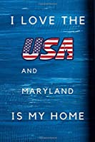 I Love The USA AndMaryland Is My Home: My Favorite State Maryland Birthday Gift Journal / United States Notebook / Diary Quote (6 x 9 - 110 Blank Lined Pages)