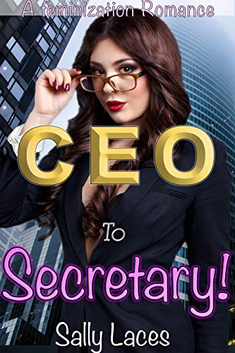 CEO to Secretary: Feminization, Crossdressing (English Edition)