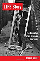 Life Story: The Education of an American Journalist