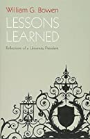 Lessons Learned: Reflections of a University President (William G. Bowen Memorial Series in Higher Education)