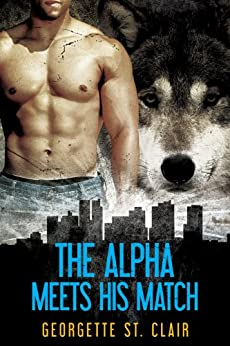The Alpha Meets His Match (A paranormal romance) (Shifters, Inc. Book 1) by [St. Clair, Georgette]