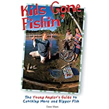 Kids Gone Fishin': The Young Angler's Guide to Catching More and Bigger Fish