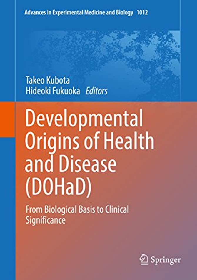 承認する若いはっきりしないDevelopmental Origins of Health and Disease (DOHaD) : From Biological Basis to Clinical Significance (Advances in Experimental Medicine and Biology Book 1012) (English Edition)