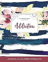 Journal de Coloration Adulte: Addiction (Illustrations de Nature, Floral Nautique)