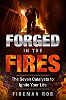 Forged In The Fires: The Seven Catalysts to Ignite your Possible, Accelerate your Potential & Extricate your Best Life.