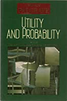 Utility and Probability (The new Palgrave series)
