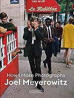 Joel Meyerowitz: How I Make Photographs (Masters of Photography)