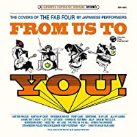 FROM US TO YOU! The covers of the FAB FOUR by Japanese performers by V.A. (2009-10-21)