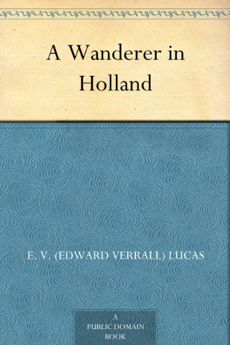 A Wanderer in Holland (English Edition)