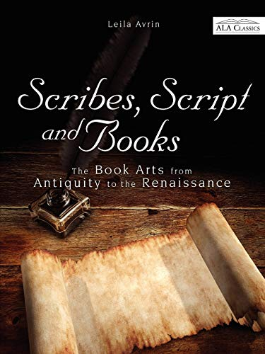 Download Scribes, Script, and Books: The Book Arts from Antiquity to the Renaissance (ALA Classics) 0838910386