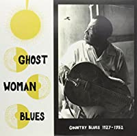 Ghost Woman Blues : Country Blues 1927-1952 [Analog]