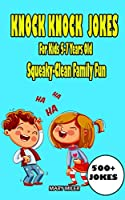 Knock Knock Jokes For Kids 5-7 Years Old: Squeaky-Clean Family Fun