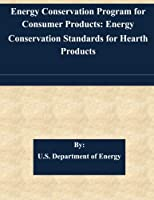 Energy Conservation Program for Consumer Products: Energy Conservation Standards for Hearth Products