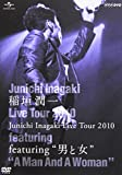 "Junichi Inagaki Live Tour 2010 ~featuring ""男と女""~ [DVD]"