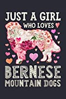 Just a Girl Who Loves Bernese Mountain Dogs: Bernese Mountain Dog Lined Notebook, Journal, Organizer, Diary, Composition Notebook, Gifts for Dog Lovers