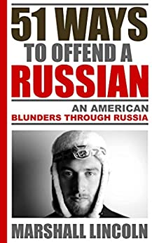 51 Ways to Offend a Russian: An American Blunders Through Russia by [Lincoln, Marshall]