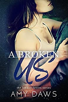 A Broken Us (London Lovers Series Book 2) by [Daws, Amy]