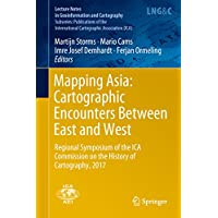 Mapping Asia: Cartographic Encounters Between East and West: Regional Symposium of the ICA Commission on the History of Cartography, 2017 (Lecture Notes ... and Cartography) (English Edition)