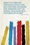 Berichte Uber Die Verhandlungen Der Sachsischen Akademie Der Wissenschaft Zu Leipzig, Philologisch-Historische Klasse Volume 12 PT 01-02