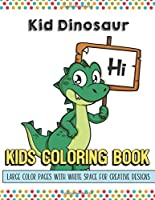Kid Dinosaur Kids Coloring Book Large Color Pages With White Space For Creative Designs: Activity Book for Children to Inspire Creativity and Mindfulness When at Home or While at School. Great for Kids of All Ages.