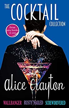 The Cocktail Collection: Wallbanger, Rusty Nailed, and Screwdrivered (The Cocktail Series) by [Clayton, Alice]