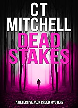 DEAD STAKES: A Detective Jack Creed Mystery #5 (Detective Jack Creed Murder Mysteries Books Series) by [Mitchell, C T]