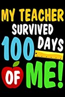 """My Teacher Survived 100 Days Of Me!: Back To School 100 Day of school Notebook  Journal Logbook 100 Pages Math Paper   6"""" x 9""""   Record Book ... School Book  100th Day Of School Notebook"""