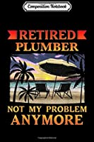 Composition Notebook: Retired Plumber Funny Retirement Party Gift Journal/Notebook Blank Lined Ruled 6x9 100 Pages