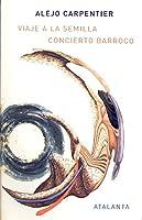 Viaje a la semilla ; Concierto barroco