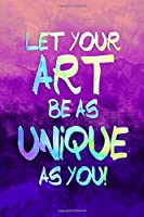 Let Your Art Be As Unique As You: Blank Lined Notebook Journal Diary Composition Notepad 120 Pages 6x9 Paperback ( Art ) Purple