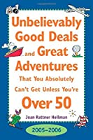 Unbelievably Good Deals and Great Adventures That You Absolutely Can't Get Unless You're over 50 2005-2006 (Unbelievably Good Deals and Great Adventures ... Absolutely Can't Get Unless You're over 50) [並行輸入品]