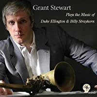 Grant Stewart Plays the Music of Duke Ellington & Billy Strayhorn