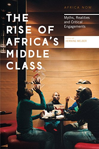 The Rise of Africa's Middle Class: Myths, Realities and Critical Engagements (Africa Now)