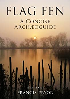 Flag Fen: A Concise Archæoguide by [Pryor, Francis]