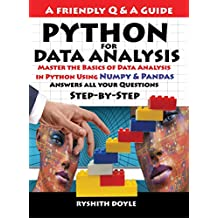 PYTHON  FOR DATA ANALYSIS: Master the Basics of Data Analysis  in Python Using  Numpy & Pandas: Answers all your Questions Step-by-Step (Programming for Beginners: A Friendly Q & A Guide Book 3)