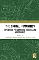 The Digital Humanities: Implications for Librarians, Libraries, and Librarianship