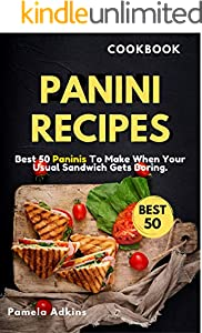 Panini Cookbook: Best 50 Paninis To Make When Your Usual Sandwich Gets Boring. (Incredible Cookbook Book 3) (English Edition)