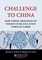 Challenge to China: How Taiwan Abolished Its Version of Re-Education Through Labor