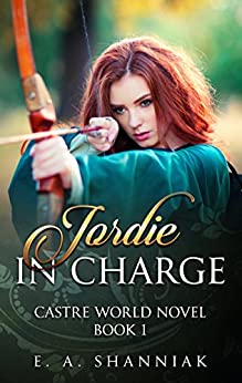 Jordie In Charge (A Castre World Novel Book 1) by [Shanniak, E. A.]