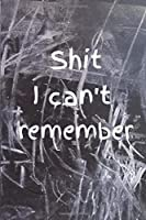 Shit I can't remember: Notebook to protect usernames Internet Password Logbook Password Notebook Keeper Password Book Organizer(6x9 in, 110 pages)