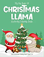 My Big Book Of Christmas Llama Activity Coloring Book Kids Christmas Coloring Book Ages 2-6: (2-4, 4-6). Great christmas llama activity coloring book for stress relief or calming down. (Llama Christmas Book For Kids)