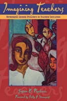 Imagining Teachers: Rethinking Gender Dynamics in Teacher Education (Critical Perspectives)