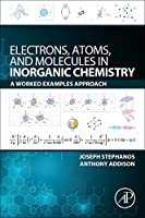 Electrons, Atoms, and Molecules in Inorganic Chemistry: A Worked Examples Approach