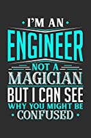 I'm An Engineer Not A Magician But I can See Why You Might Be Confused: 100 page Weekly 6 x 9 journal to jot down your ideas and notes