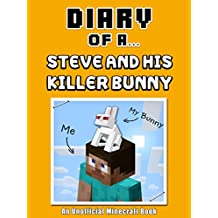 Diary of a Steve and his Killer Bunny [An Unofficial Minecraft Book] (Crafty Tales Book 37)