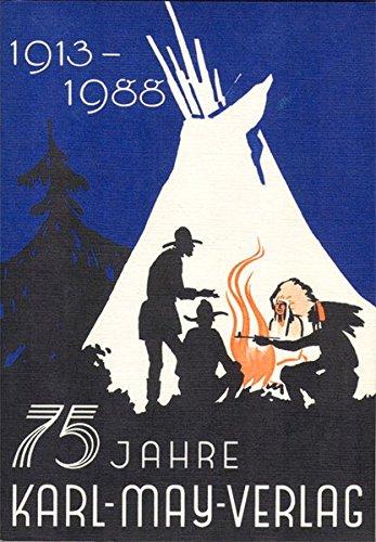 75 Jahre Karl-May-Verlag 1913-1988: 75 Jahre Verlagsarbeit fuer Karl May und sein Werk 1913-1988