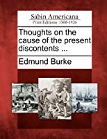 Thoughts on the Cause of the Present Discontents ...